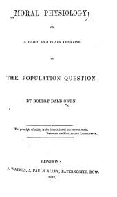 Moral Physiology, Or A Brief and Plain Treatise on the Population Question