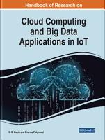 Handbook of Research on Cloud Computing and Big Data Applications in IoT PDF