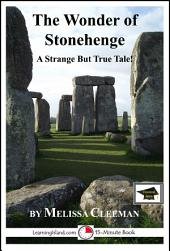 The Wonder of Stonehenge: A 15-Minute Strange But True Tale: Educational Version