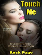 Lesbian Erotica: Touch Me- 5 Lesbian Erotic Stories Collection