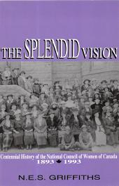 The Splendid Vision: Centennial History of the National Council of Women of Canada, 1893-1993
