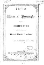 American Manual of Phonography: Being a Complete Guide to the Acquisition of Pitman's Phonetic Shorthand