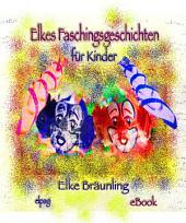 Elkes Faschingsgeschichten: 8 Geschichten und Märchen rund um Fasching/Fastnacht