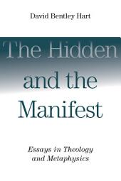 The Hidden and the Manifest: Essays in Theology and Metaphysics