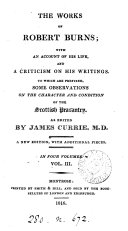 The works of Robert Burns; with an account of his life, and a criticism on his writings. To which are prefixed, some observations on the character and condition of the Scottish peasantry. As ed. by J. Currie