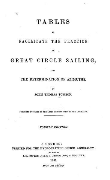 Download Tables to Facilitate the Practice of Great Circle Sailing  and the Determination of Agimuths Book