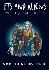 Ets and Aliens: Who Are They? and Why Are They Here?