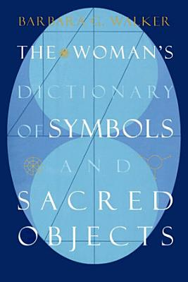 The Woman s Dictionary of Symbols and Sacred Objects