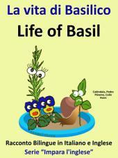 La vita di Basilico - Life of Basil: Racconto Bilingue in Italiano e Inglese
