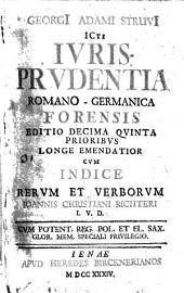 Ivrisprvdentia Romano-Germanica Forensis. Editio Decima Qvinta Prioribvs Longe Emendatior Cvm Indice Rervm Et Verborvm Ioannis Christiani Richteri