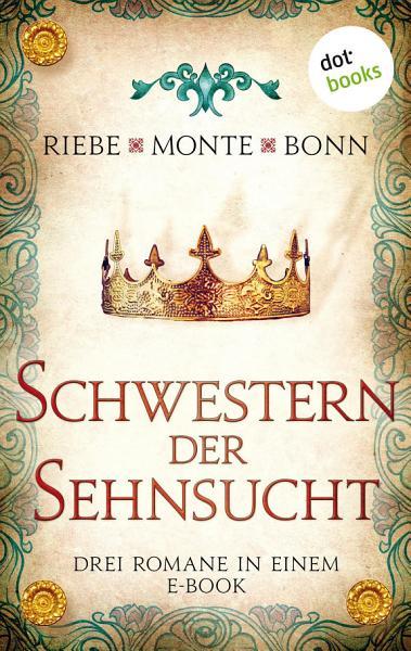 Schwestern Der Sehnsucht Drei Romane In Einem Ebook
