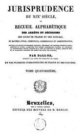 Jurisprudence du XIXe siècle, ou Recueil alphabétique des arrêts et décisions des cours de France et des Pays-Bas, en matière civile, criminelle, commerciale et administrative [...]: Volume14