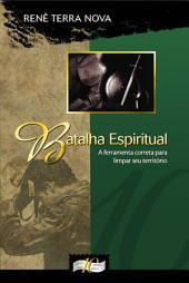 Batalha Espiritual: A ferramenta correta para limpar seu território