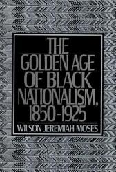 The Golden Age Of Black Nationalism 1850 1925 Book PDF