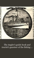 The Angler s Guide Book and Tourist s Gazeteer of the Fishing Waters of the United States and Canada PDF