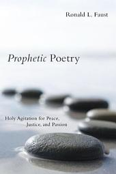 Prophetic Poetry: Holy Agitation for Peace, Justice, and Passion