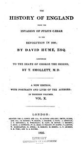 The History of England: From the Invasion of Julius Caesar to the Revolution in 1688; Continued to the Death of George the Second, Volume 10