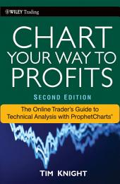 Chart Your Way To Profits: The Online Trader's Guide to Technical Analysis with ProphetCharts, Edition 2