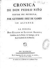 Cronica de D. Pedro Nino, conde de Buelna por Gutierre Diaz de Games su Alferez. La publica Don Eugenio de Llaguno Amirola,...