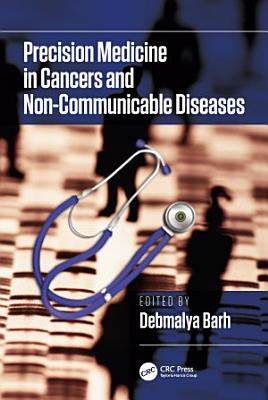 Precision Medicine in Cancers and Non-Communicable Diseases
