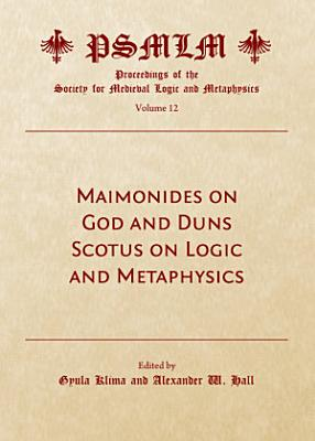 Maimonides on God and Duns Scotus on Logic and Metaphysics  Volume 12