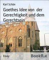 Goethes Idee von der Gerechtigkeit und dem Gerechtsein