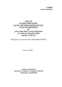 Study of Nuclear Power Plants Capital and Power Generation Costs 44 and 12 65 MWE  Gross  for United States Atomic Energy Commission San Francisco Operations  Berkeley  California Book