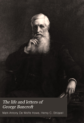 The Life and Letters of George Bancroft: Volume 1