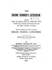 The Engine Runner's Catechism: Telling how to Erect, Adjust, and Run the Principal Steam Engines in Use in the United States: Being a Sequel to the Author's Steam Engine Catechism ...