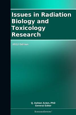 Issues in Radiation Biology and Toxicology Research  2012 Edition PDF