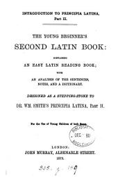 Introduction to Principia Latina, part ii. The young beginner's second Latin book [ed. by sir W. Smith].