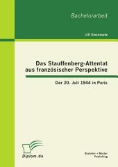 Das Stauffenberg-Attentat aus französischer Perspektive: Der 20. Juli 1944 in Paris