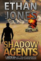 Shadow Agents: A Justin Hall Spy Thriller: Action, Mystery, International Espionage and Suspense - Book 6