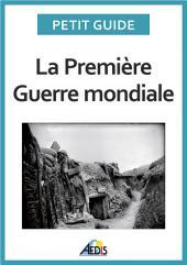La Première Guerre mondiale: Un guide pratique sur l'histoire de France au temps de la Grande Guerre