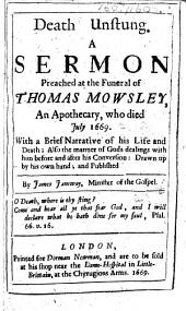 Death unstung. A sermon preached at the funeral of Thomas Mowsley, an apothecary, who died July 1669. With a brief narrative of his life, etc