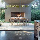 Outdoor Living: Courtyards, Decks and Patios, Volume 1