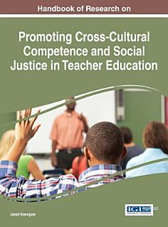Handbook of Research on Promoting Cross Cultural Competence and Social Justice in Teacher Education Book