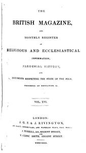 The British Magazine and Monthly Register of Religious and Ecclesiastical Information, Parochial History, and Documents Respecting the State of the Poor, Progress of Education, Etc: Volume 16