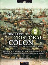 El secreto de Cristóbal Colón: Las claves de la identidad de Colón, el tesoro perdido de los Templarios, la piratería y el origen de la masonería en América.