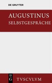 Selbstgespräche: Soliloquiorum libri duo. Lateinisch und deutsch