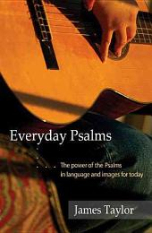 Everyday Psalms: The power of the Psalms in language and images for today