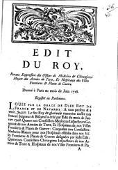 Edit du Roy, portant suppression des Offices de Medecins & Chirurgiens Majors des Armées de Terre, et hospitaux des villes frontieres & places de guerre: donné à Paris au mois de juin 1716, registré en Parlement