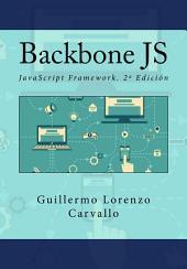 Backbone JS: JavaScript Framework. 2ª Edición