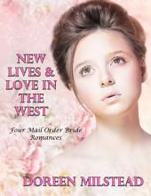 New Lives & Love In the West: Four Mail Order Bride Romances