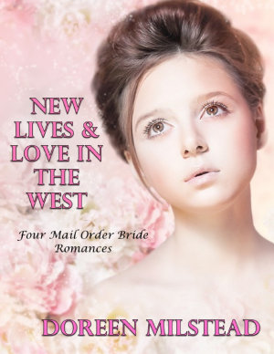 New Lives   Love In the West  Four Mail Order Bride Romances PDF