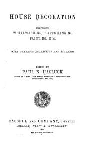 House Decoration: Comprising Whitewashing, Paperhanging, Painting, Etc. with Numerous Engravings and Diagrams