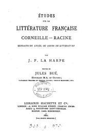 Études sur la littérature française; Corneille, Racine, extraits du Lycée, ed. by J. Bué
