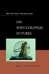 On Post-Colonial Futures: Transformations of a Colonial Culture