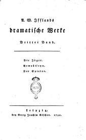 A. W. Ifflands Dramatische Werke. Erster [-sechzehnter] Band: Die Jäger. Bewußtseyn. Der Spieler, Band 3