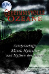 Geheimnisvolle Ozeane: Mysterien der Meere, Geisterschiffe und maritime Rätsel